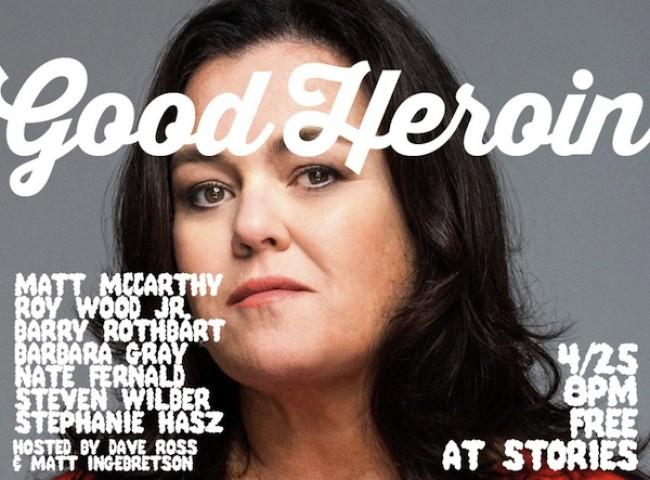 Quick Dish: More GOOD HEROIN Saturday 4.25 at Stories ft. Matt McCarthy
