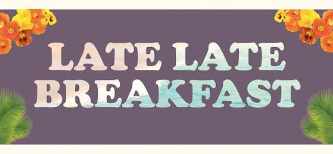 Quick Dish LA: LATE LATE BREAKFAST Coming to LA 11.12 at Silverlake Lounge