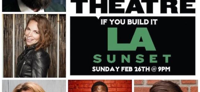 Quick Dish LA: See IF YOU BUILD IT Oscar Sunday 2.26 at UCB Sunset