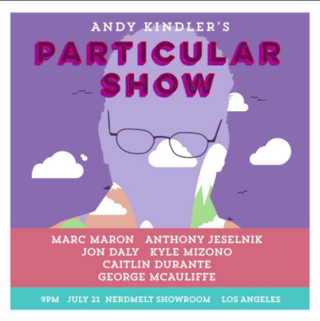 Quick Dish LA: ANDY KINDLER'S PARTICULAR SHOW 7.21 at NerdMelt