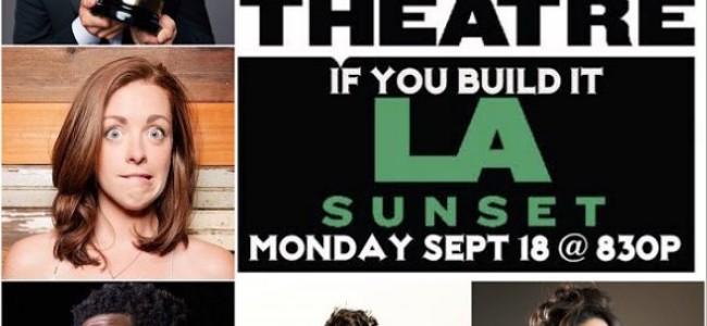 Quick Dish LA: IF YOU BUILD IT 9.18 at UCB Sunset ft. Joe Mande & More!