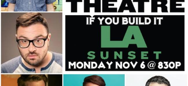 Quick Dish LA: IF YOU BUILD IT Tonight at UCB SUNSET ft. Lawrence! Glazer! Brito! & More!