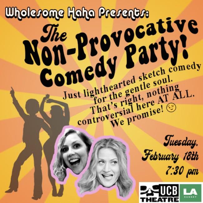 Quick Dish LA: THE NON-PROVOCATIVE COMEDY PARTY 2.18 at UCB Sunset