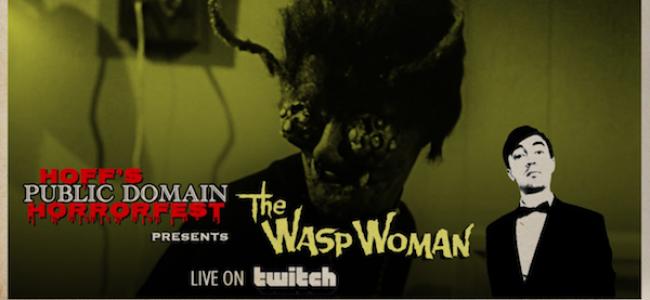 "Quick Dish Quarantine: HOFF'S PUBLIC DOMAIN HORRORFEST Presents ""The Wasp Woman"" 7.15 on Twitch"