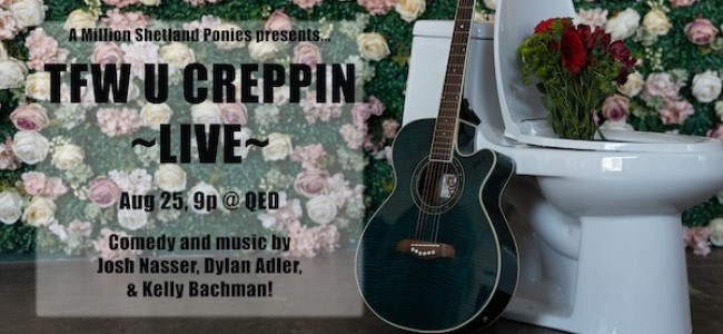 Quick Dish NY: A Million Shetland Ponies Presents TFW U CREPPIN' LIVE 8.25 at QED Astoria